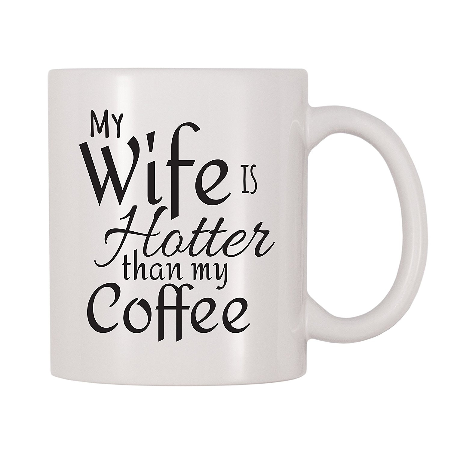 4 All Times My Wife Is Hotter Than My Coffee Coffee Mug 330ml By